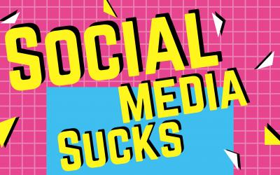 Social Media Sucks & Here is Why
